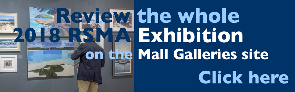 RSMA 2018 Exhibition - visit the Mall Galleries site to view all the worksin the exhibition